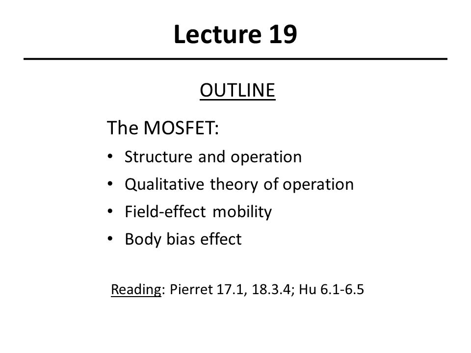 Lecture 19 OUTLINE The MOSFET: Structure and operation
