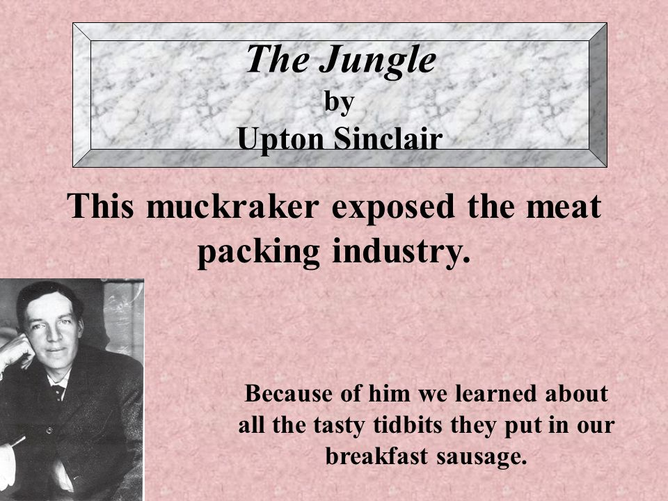 upton sinclair and the problems with meat packing industry He attempted to show his idea of the solution to this problems of essay on upton sinclair and the chicago meat-packing industry upton sinclair and the.