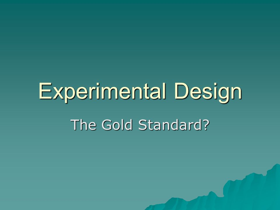 Experimental Design The Gold Standard