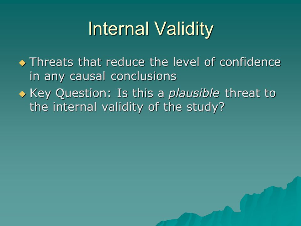 Internal Validity Threats that reduce the level of confidence in any causal conclusions.