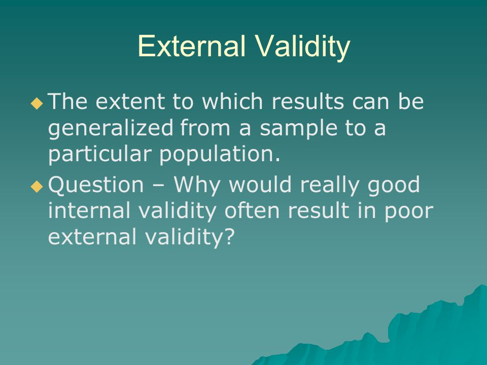 External Validity The extent to which results can be generalized from a sample to a particular population.