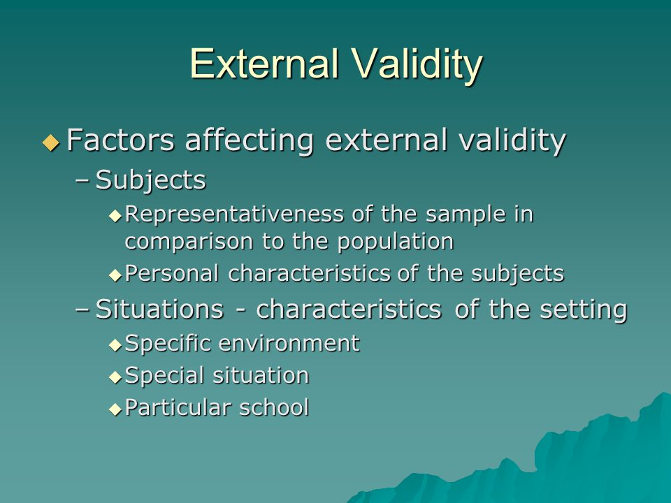 External Validity Factors affecting external validity Subjects