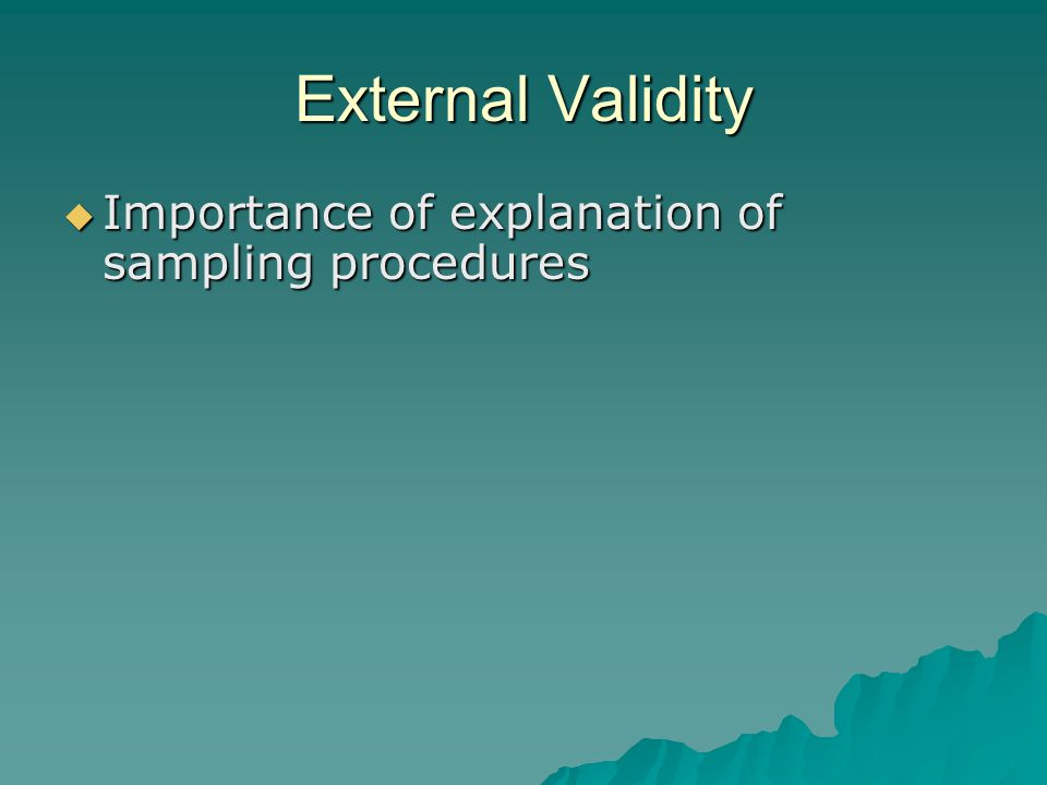 External Validity Importance of explanation of sampling procedures
