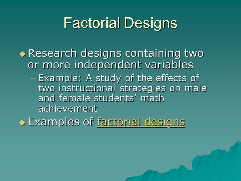 Factorial Designs Research designs containing two or more independent variables.