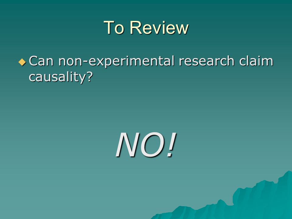 To Review Can non-experimental research claim causality NO!