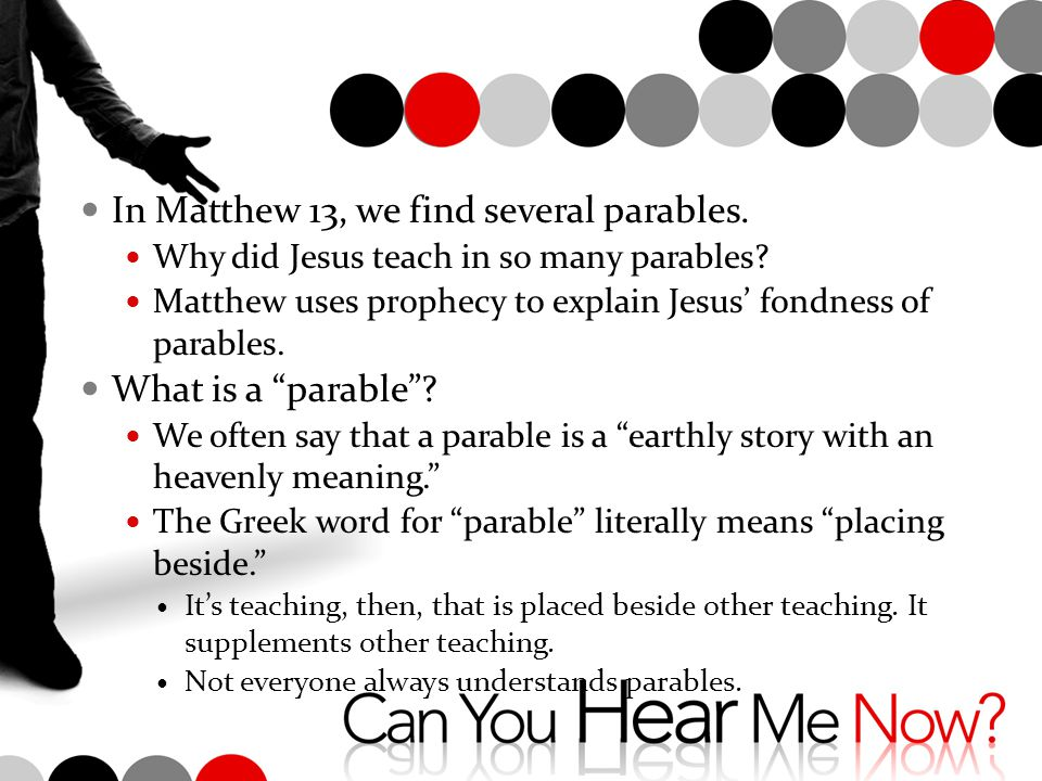 why did jesus use parables to It was prophesied that the messiah would teach this way (matthew 13:34+5 / psalm 78:2), so jesus' use of parables was a fulfillment of prophecy one reason he did this was so people who would .