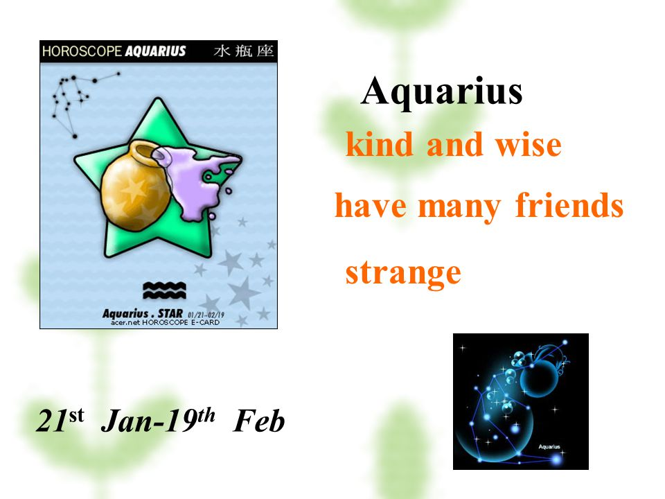 Aquarius kind and wise have many friends strange 21st Jan-19th Feb