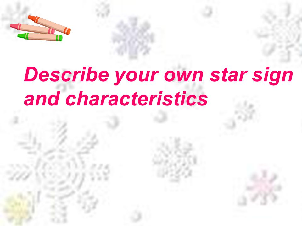 Describe your own star sign and characteristics