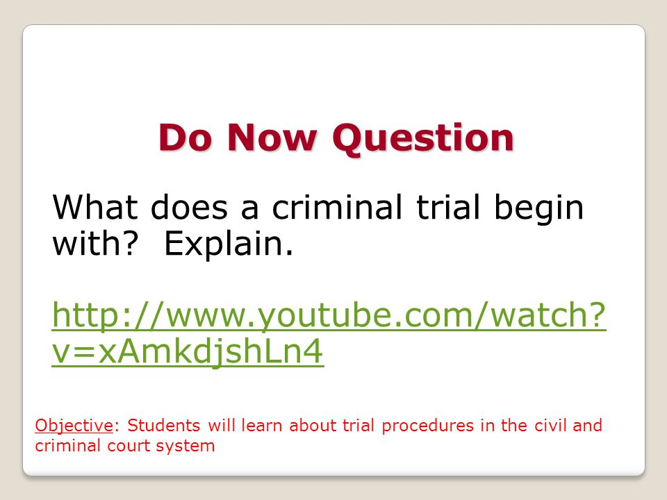 Do Now Question What does a criminal trial begin with Explain.