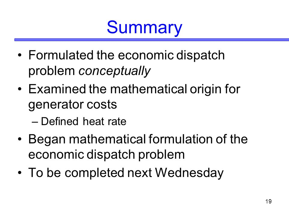 Summary Formulated the economic dispatch problem conceptually