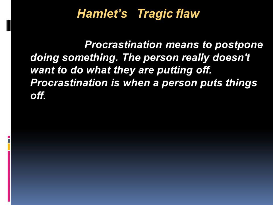 hamlets fatal flaw A critique of the tragic flaw in shakespeare's hamlet it is undeniable that hamlet's tragic flaw is inaction but to take it as a stock tragic flaw of his.
