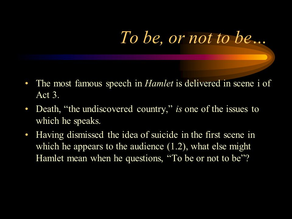 """hamlet monologue analysis not question When hamlet utters the pained question, """"to be, or not to be: that is the question: / whether 'tis nobler in the mind to suffer / the slings and arrows of outrageous fortune / or to take arms."""