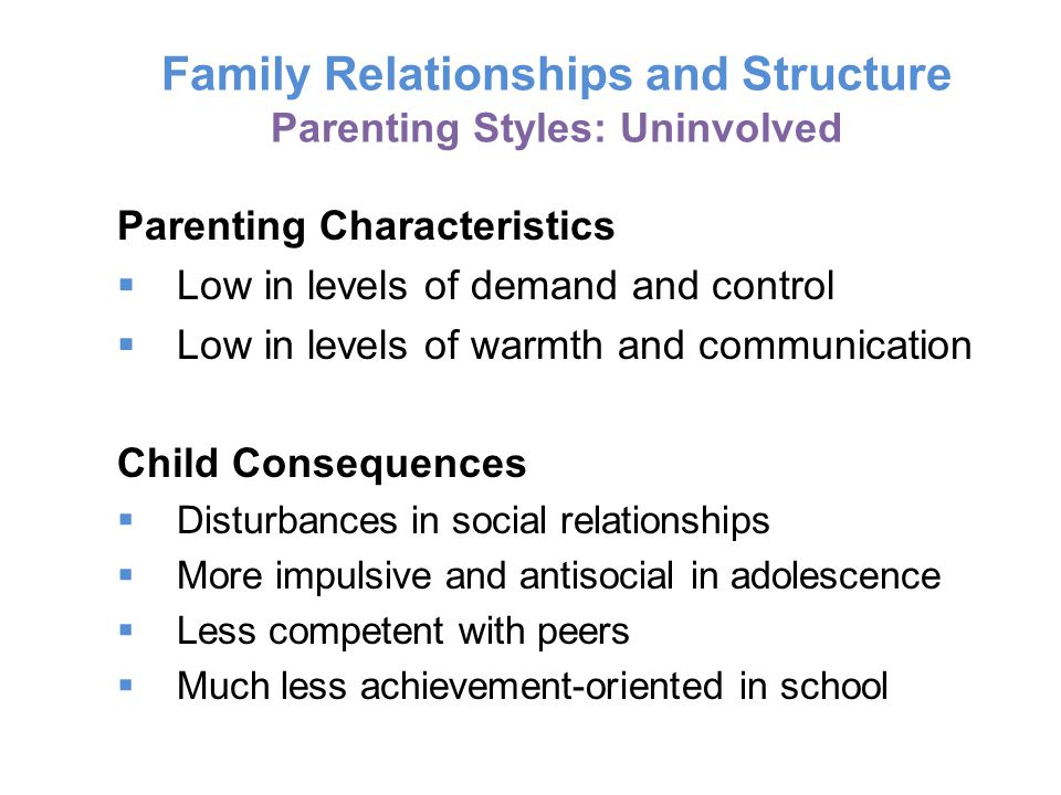 Family Relationships and Structure Parenting Styles: Uninvolved