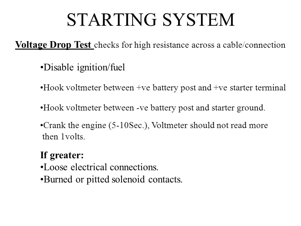 STARTING SYSTEM Voltage Drop Test checks for high resistance across a cable/connection. Disable ignition/fuel.
