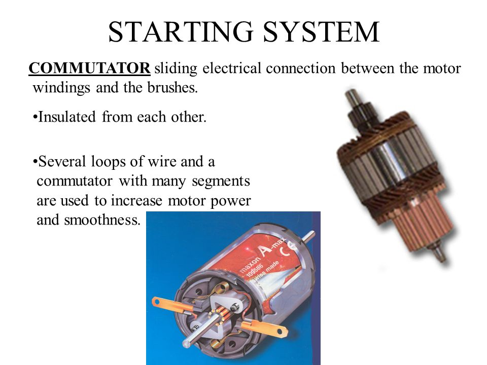 STARTING SYSTEM COMMUTATOR sliding electrical connection between the motor. windings and the brushes.