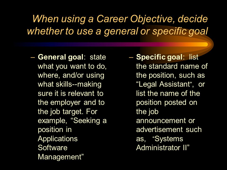 When using a Career Objective, decide whether to use a general or specific goal