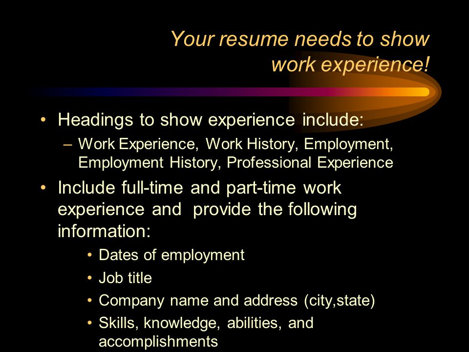 Your resume needs to show work experience!