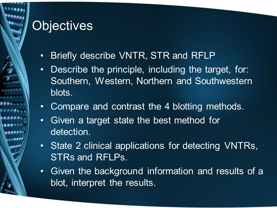 Objectives Briefly describe VNTR, STR and RFLP