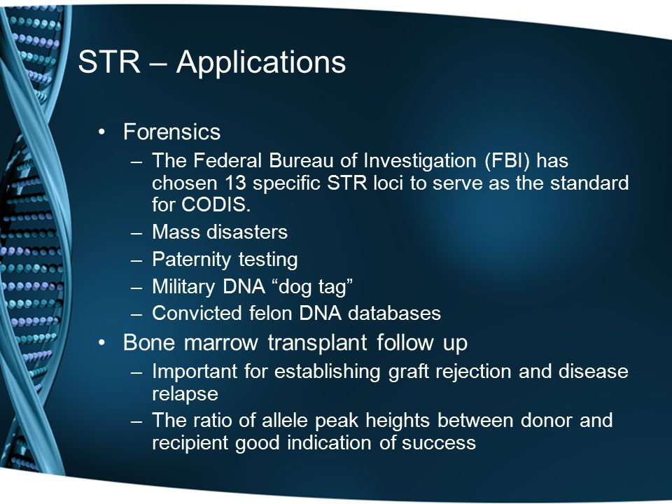 STR – Applications Forensics Bone marrow transplant follow up