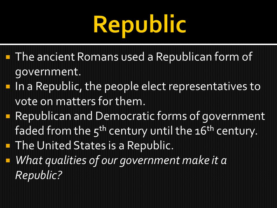 republican form of government for the The roman republic's 3 branches of government search the site go history & culture ancient history & culture  the romans opted for a mixed form of government.