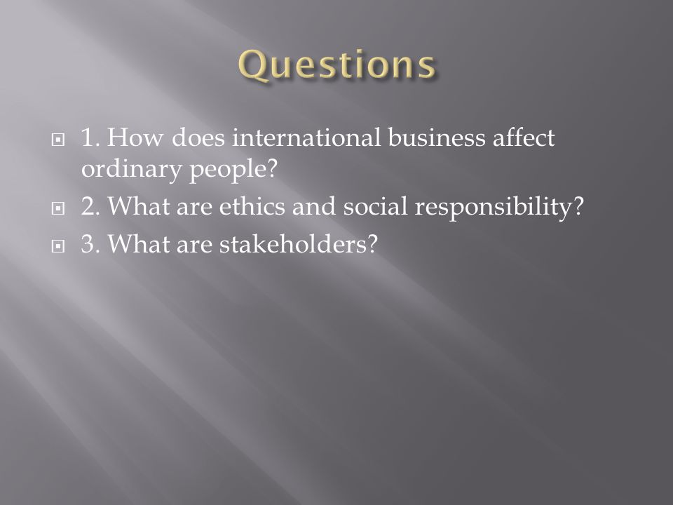 Questions 1. How does international business affect ordinary people