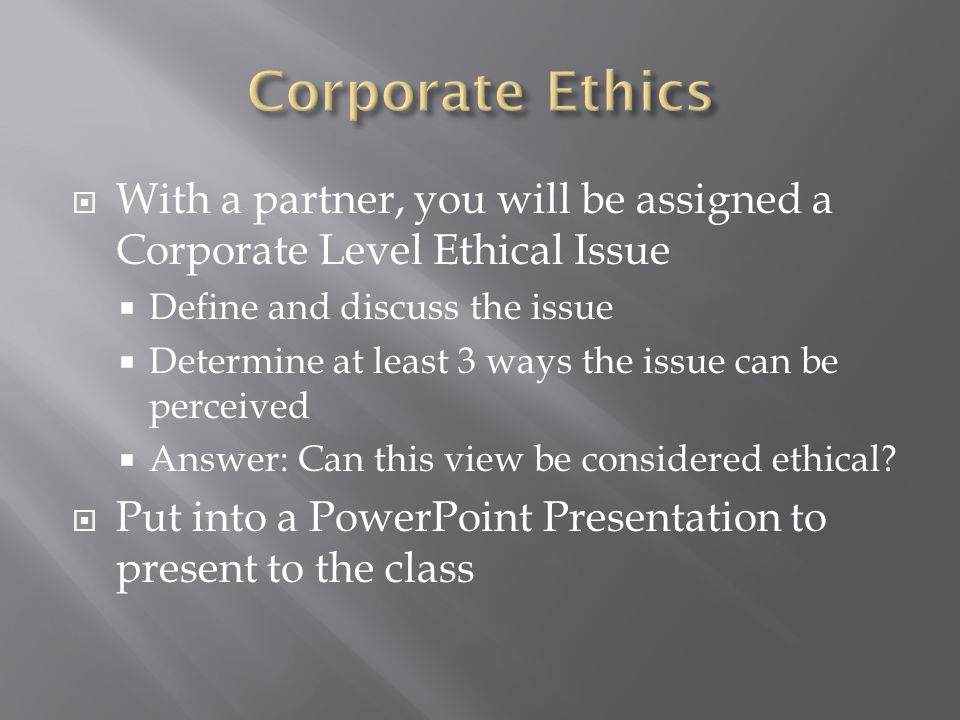Corporate Ethics With a partner, you will be assigned a Corporate Level Ethical Issue. Define and discuss the issue.
