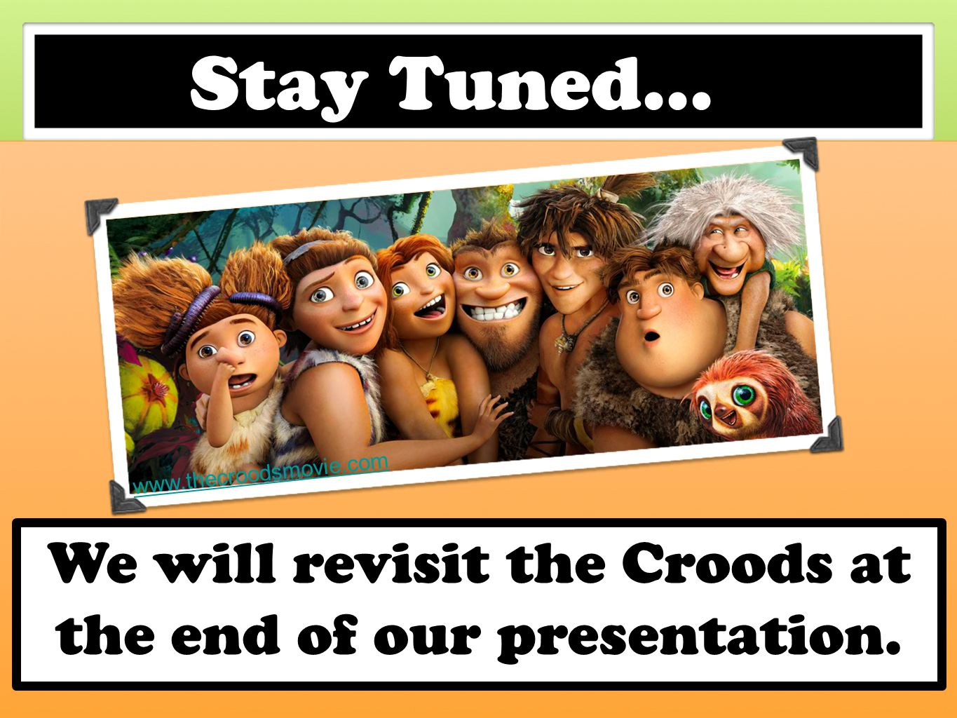 We will revisit the Croods at the end of our presentation.