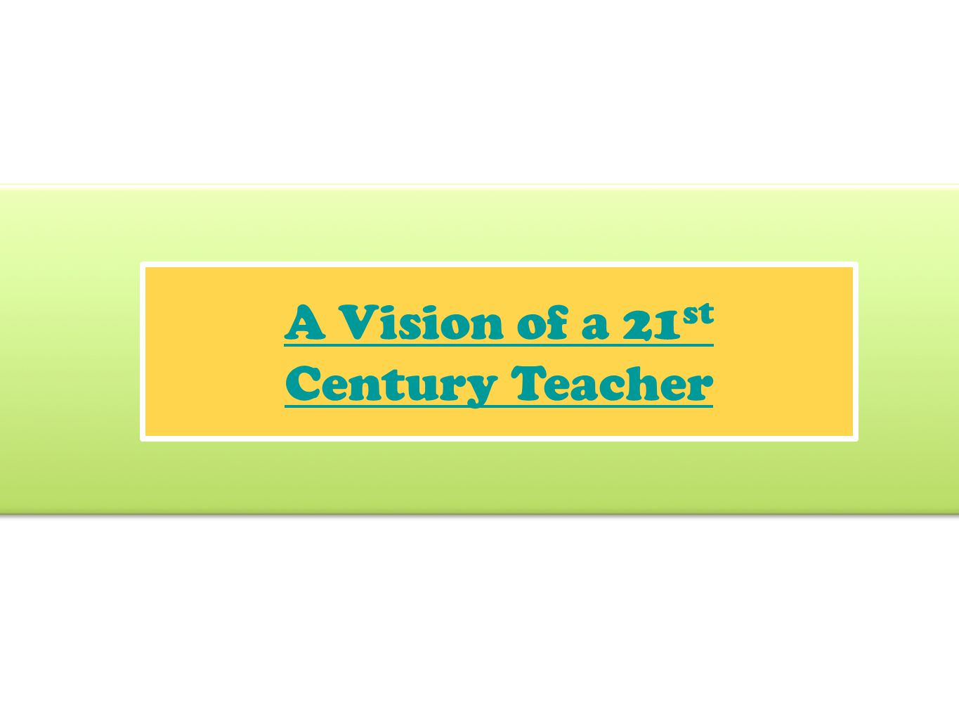 A Vision of a 21st Century Teacher