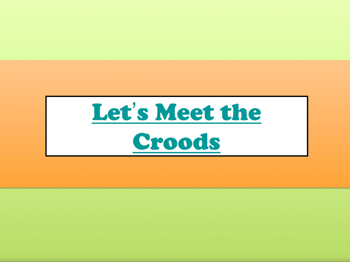 Let's Meet the Croods Make sure video is downloaded from the link on the Wiki before trying to show.