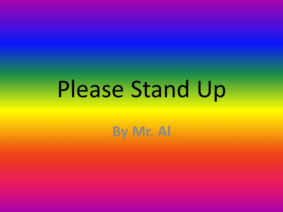 Please Stand Up By Mr. Al