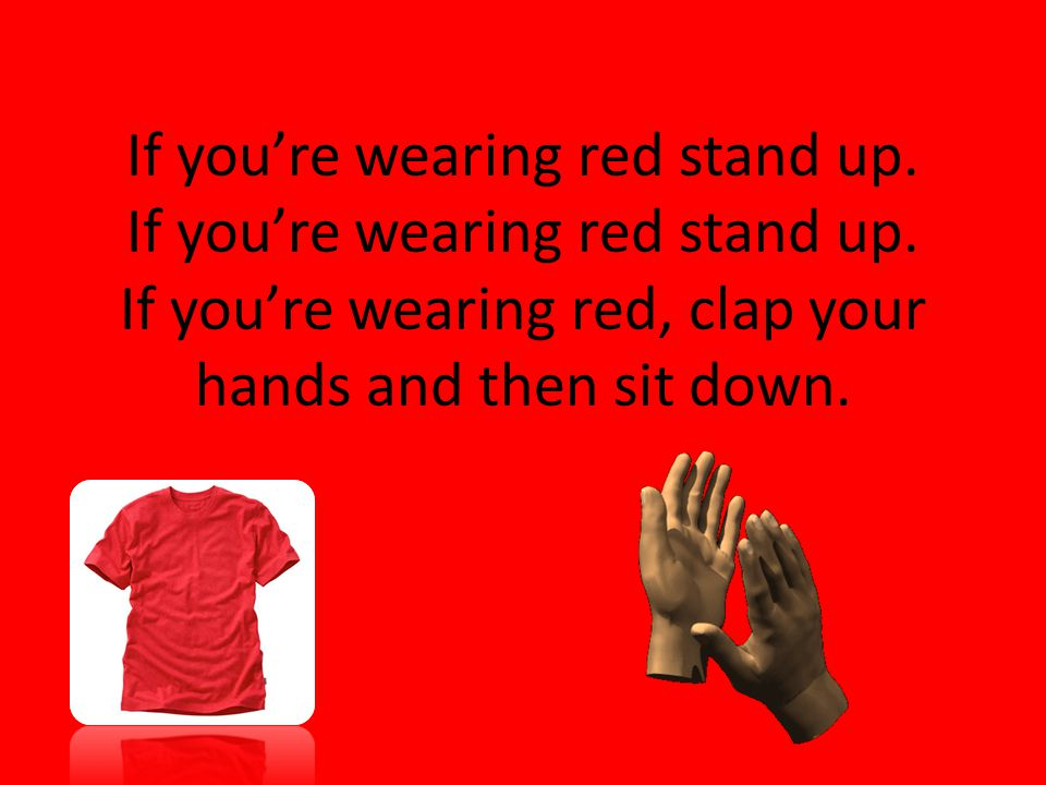 If you're wearing red stand up. If you're wearing red stand up