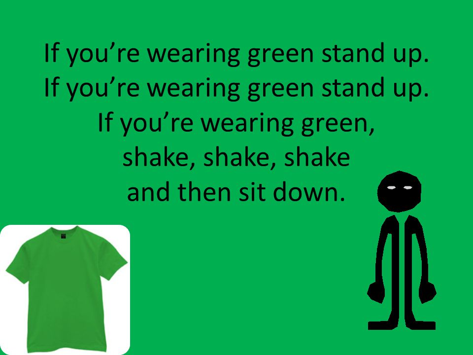 If you're wearing green stand up. If you're wearing green stand up