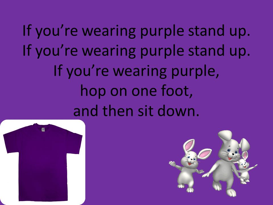 If you're wearing purple stand up. If you're wearing purple stand up