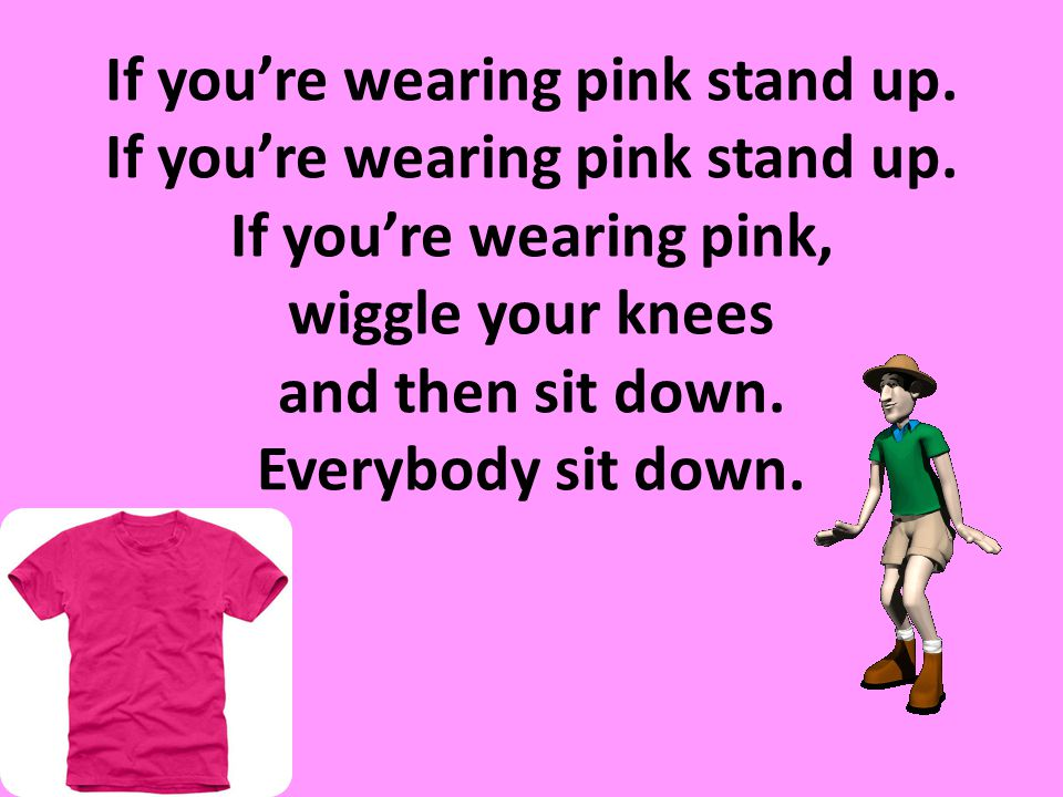 If you're wearing pink stand up. If you're wearing pink stand up