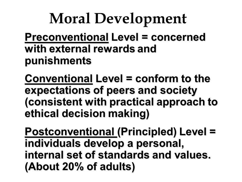 Moral Development Preconventional Level = concerned with external rewards and punishments.