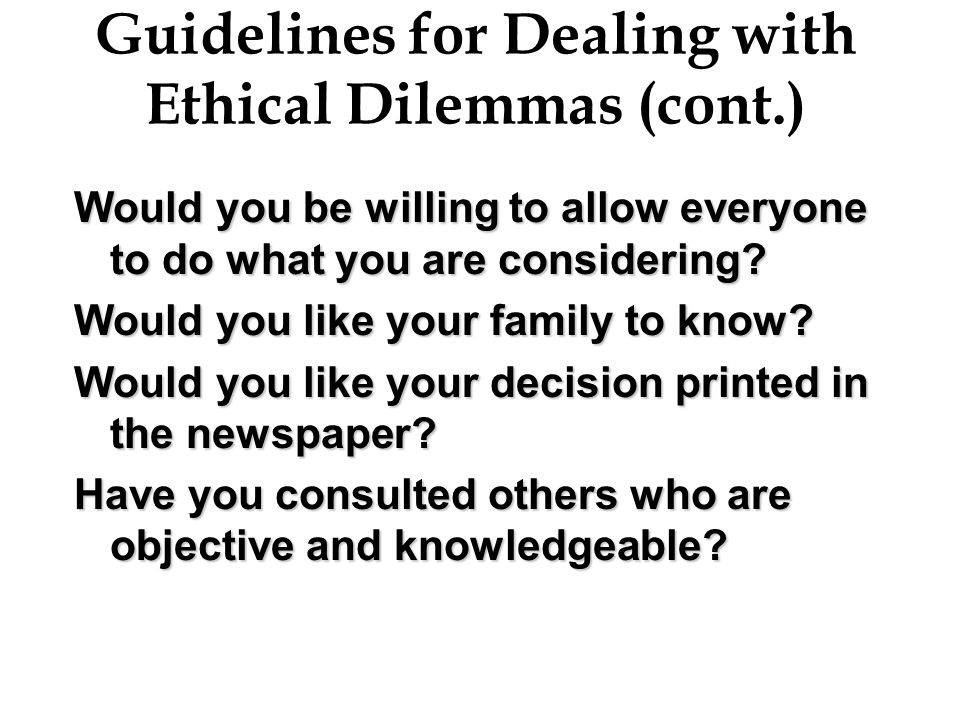 Guidelines for Dealing with Ethical Dilemmas (cont.)