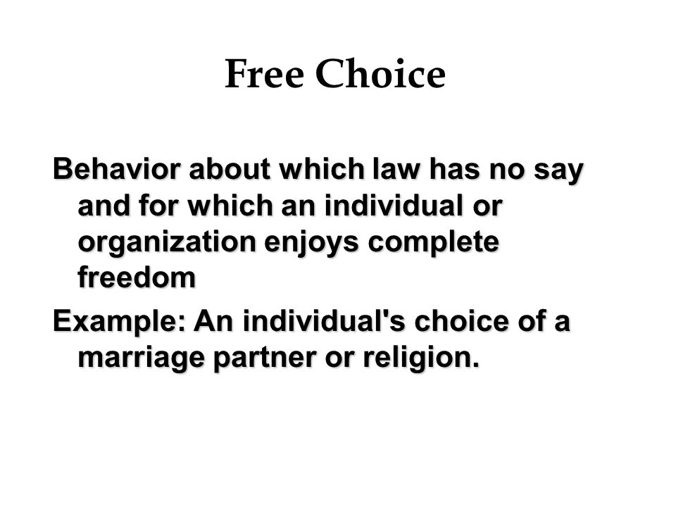 Free Choice Behavior about which law has no say and for which an individual or organization enjoys complete freedom.