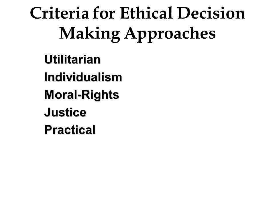 Criteria for Ethical Decision Making Approaches