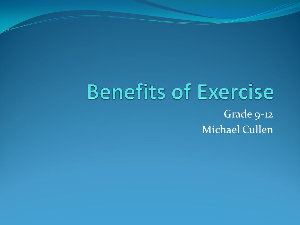 Benefits of Exercise Grade 9-12 Michael Cullen