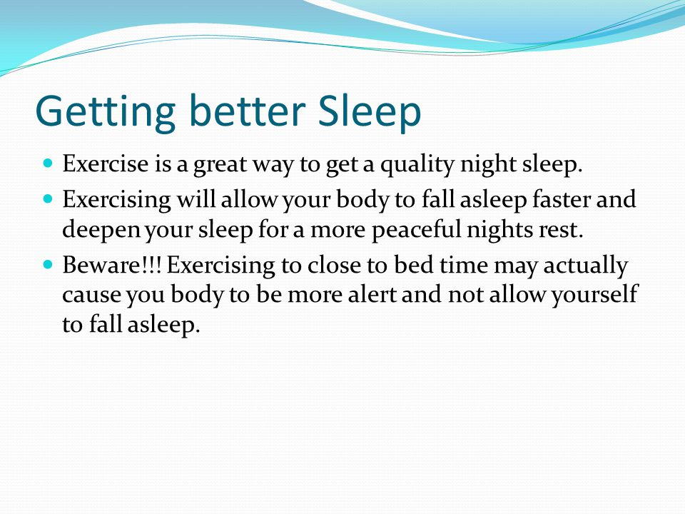 Getting better Sleep Exercise is a great way to get a quality night sleep.