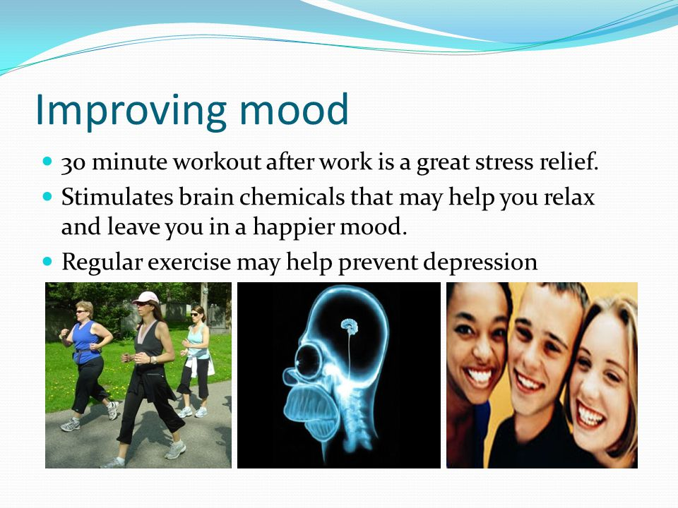 Improving mood 30 minute workout after work is a great stress relief.