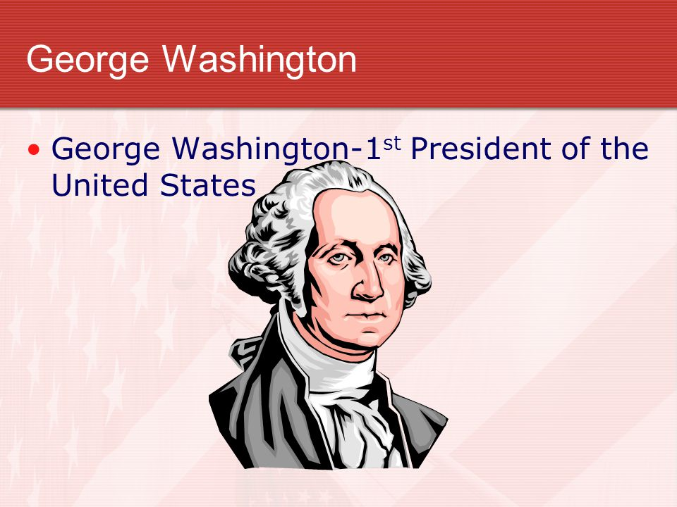 George Washington George Washington-1st President of the United States