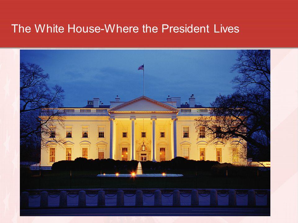 The White House-Where the President Lives
