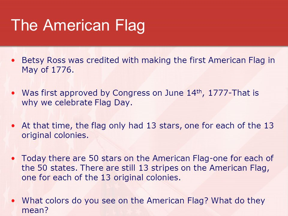 The American Flag Betsy Ross was credited with making the first American Flag in May of 1776.