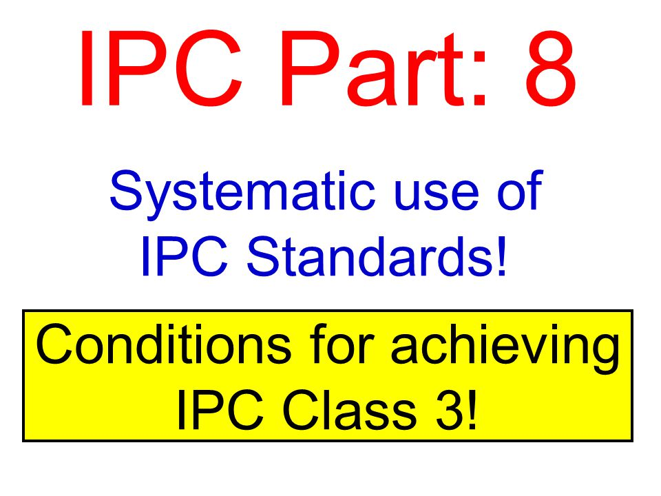 Systematic use of IPC Standards!