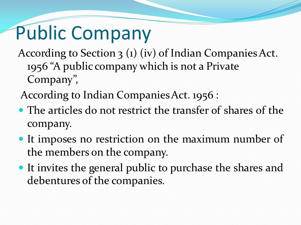 Public Company According to Section 3 (1) (iv) of Indian Companies Act A public company which is not a Private Company ,