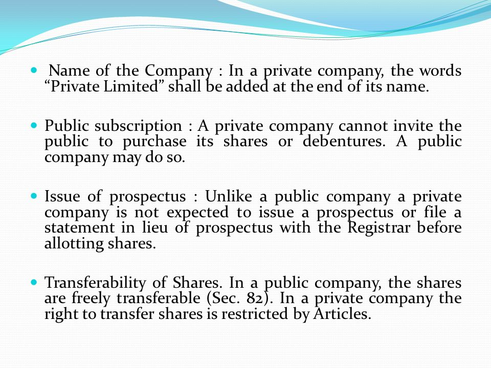 Name of the Company : In a private company, the words Private Limited shall be added at the end of its name.