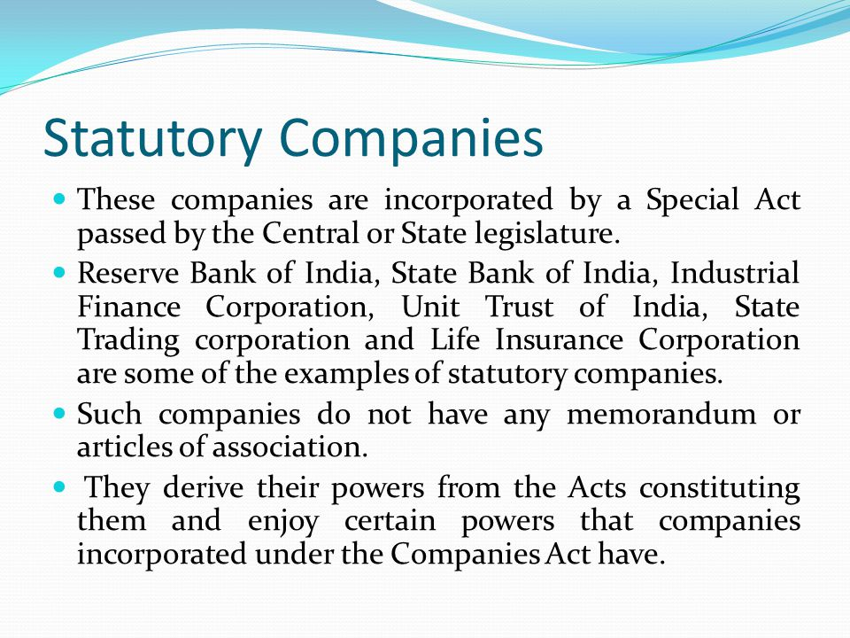 Statutory Companies These companies are incorporated by a Special Act passed by the Central or State legislature.