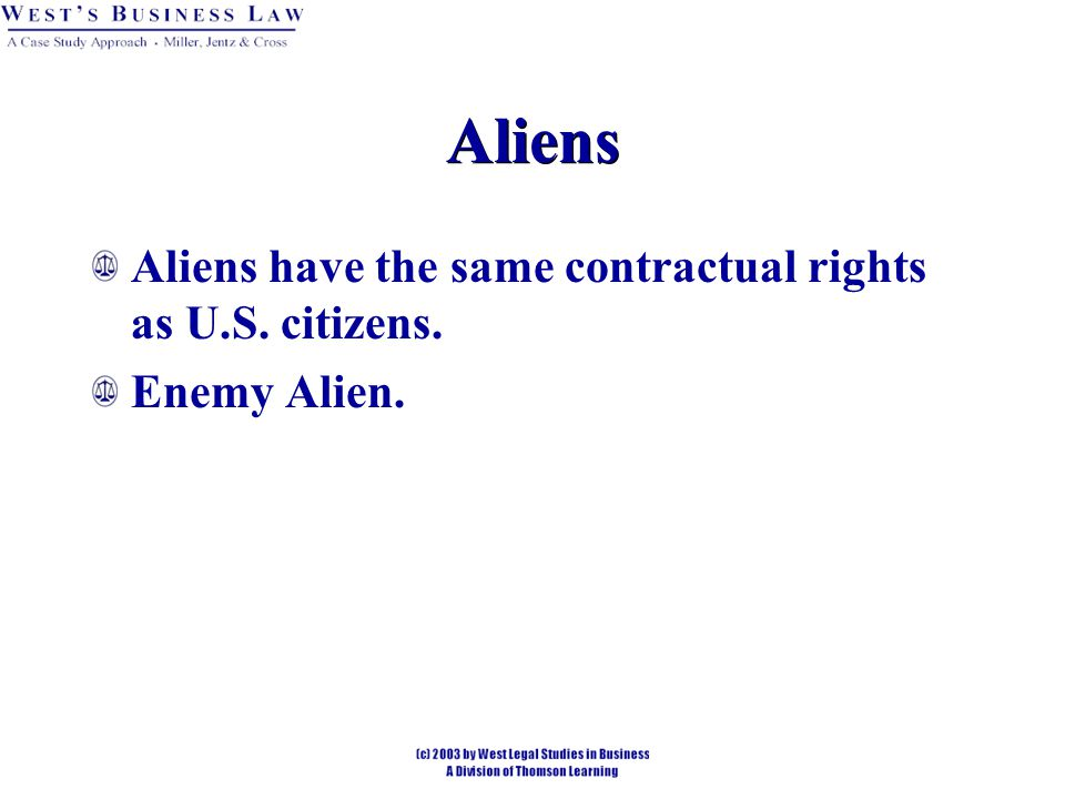 Aliens Aliens have the same contractual rights as U.S. citizens.