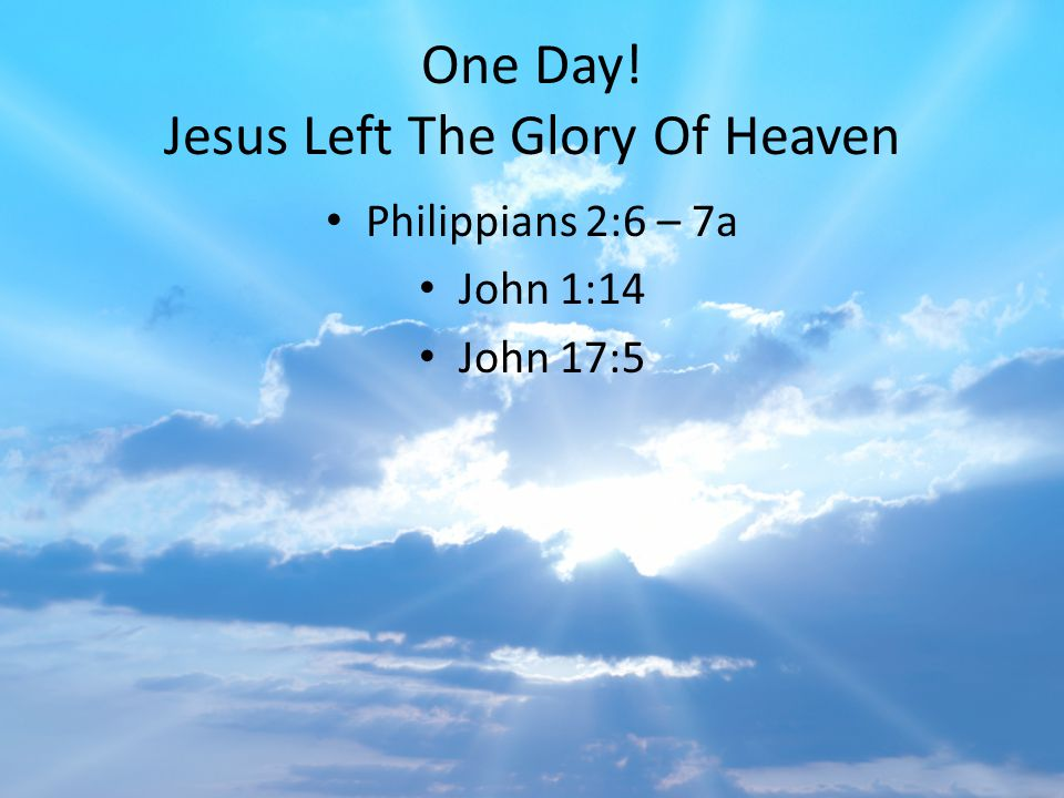 One Day! Jesus Left The Glory Of Heaven